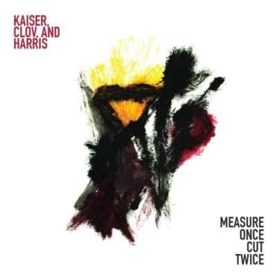 """Measure Once, Cut Twice"": Free Jazz Album by Kaiser, Clov, and Harris Trio"